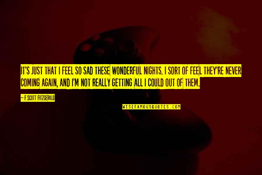 Never Feel Sad Quotes By F Scott Fitzgerald: It's just that I feel so sad these