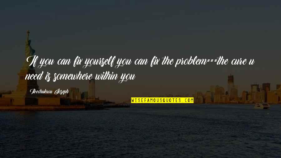 Never Feeling Good Enough Quotes By Ikechukwu Joseph: If you can fix yourself you can fix