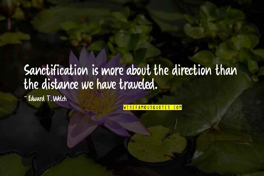 Never Find A Love Like This Quotes By Edward T. Welch: Sanctification is more about the direction than the