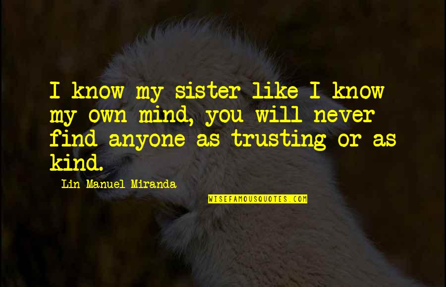 Never Find A Love Like This Quotes By Lin-Manuel Miranda: I know my sister like I know my