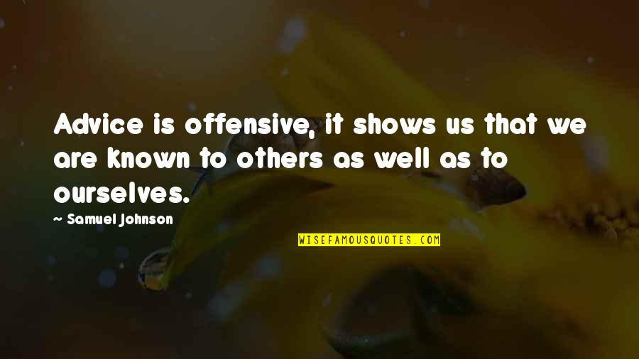 Never Find A Love Like This Quotes By Samuel Johnson: Advice is offensive, it shows us that we