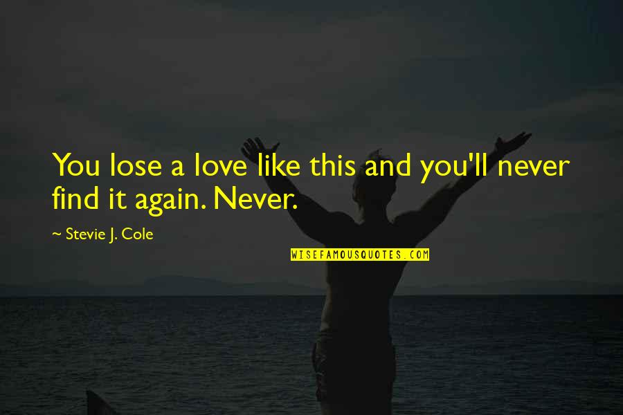 Never Find A Love Like This Quotes By Stevie J. Cole: You lose a love like this and you'll