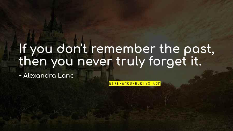 Never Forget You Quotes By Alexandra Lanc: If you don't remember the past, then you
