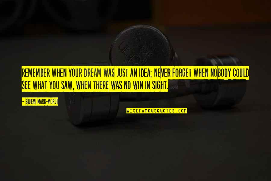 Never Forget You Quotes By Bidemi Mark-Mordi: Remember when your dream was just an idea;