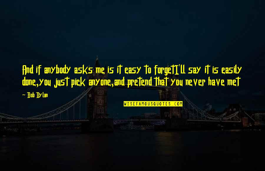 Never Forget You Quotes By Bob Dylan: And if anybody asks me is it easy