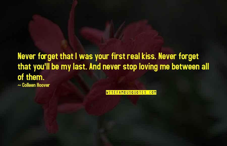 Never Forget You Quotes By Colleen Hoover: Never forget that I was your first real