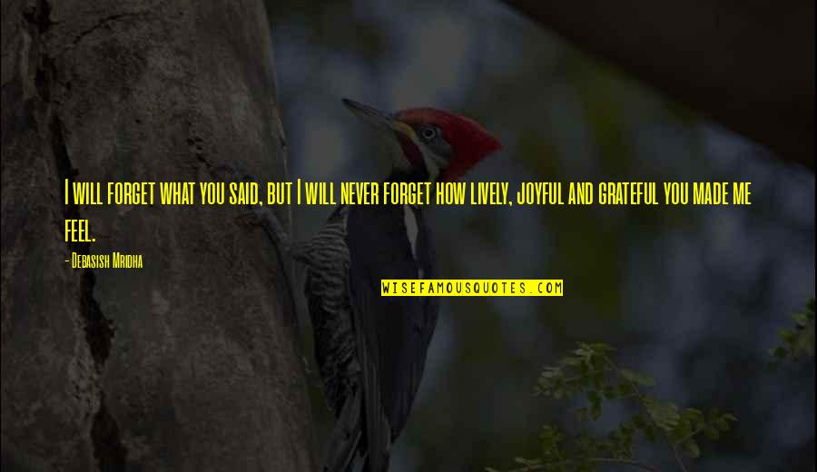 Never Forget You Quotes By Debasish Mridha: I will forget what you said, but I