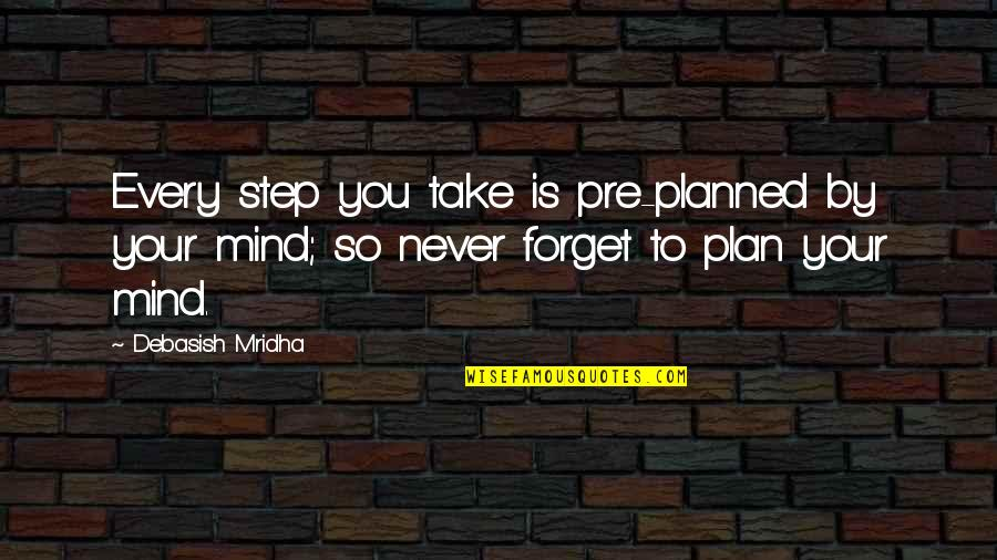 Never Forget You Quotes By Debasish Mridha: Every step you take is pre-planned by your