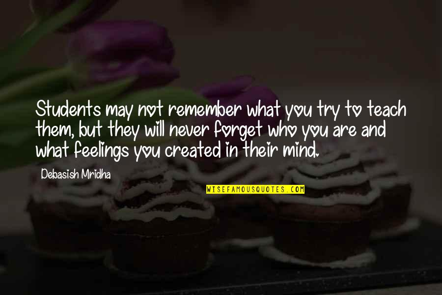 Never Forget You Quotes By Debasish Mridha: Students may not remember what you try to