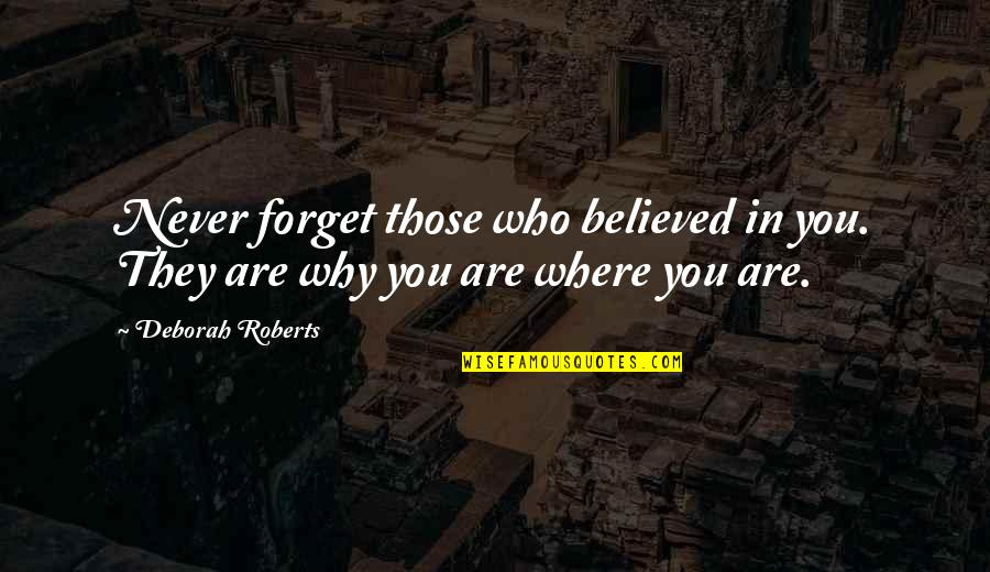 Never Forget You Quotes By Deborah Roberts: Never forget those who believed in you. They