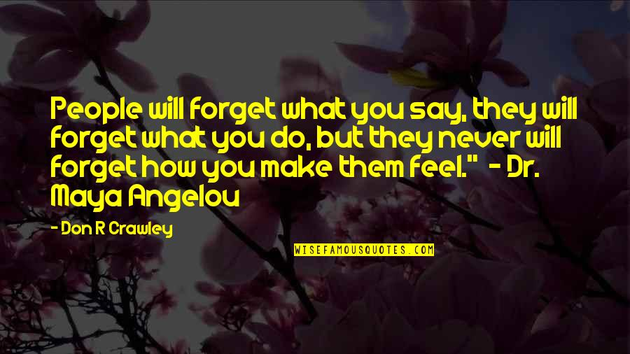 Never Forget You Quotes By Don R Crawley: People will forget what you say, they will