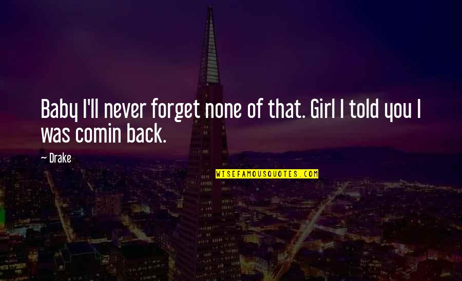 Never Forget You Quotes By Drake: Baby I'll never forget none of that. Girl