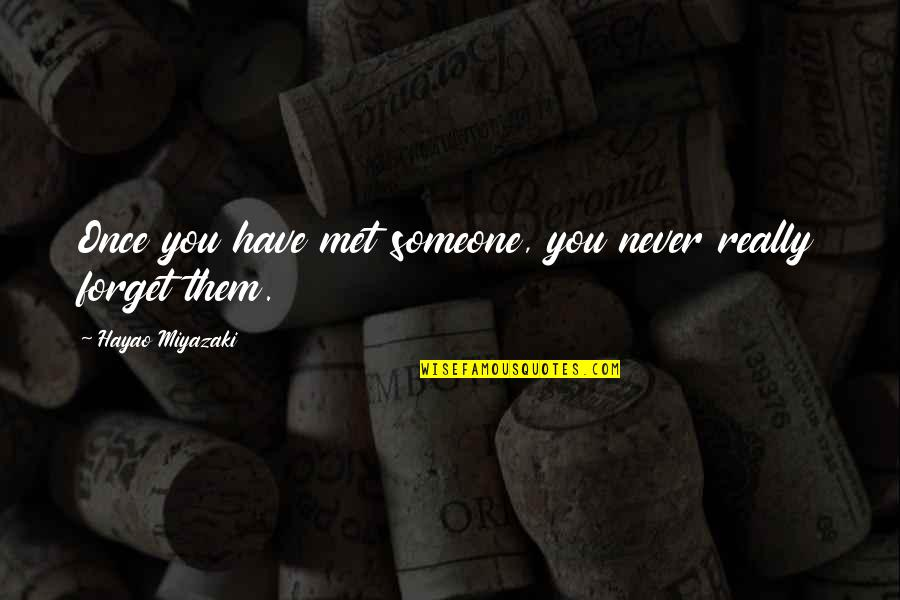 Never Forget You Quotes By Hayao Miyazaki: Once you have met someone, you never really