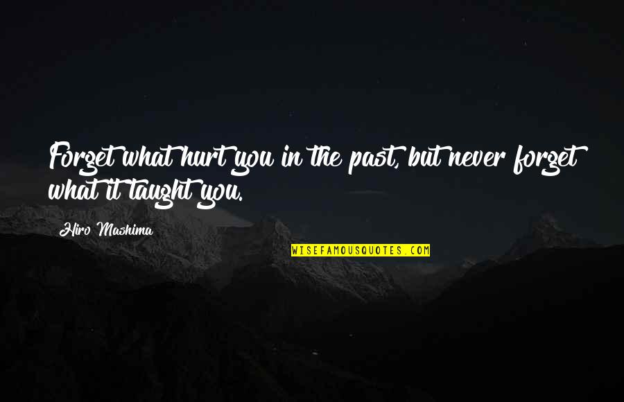 Never Forget You Quotes By Hiro Mashima: Forget what hurt you in the past, but