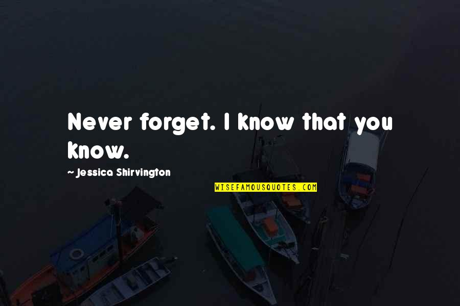 Never Forget You Quotes By Jessica Shirvington: Never forget. I know that you know.