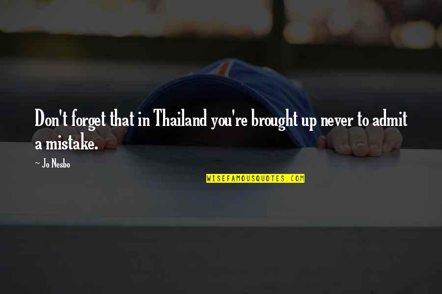 Never Forget You Quotes By Jo Nesbo: Don't forget that in Thailand you're brought up