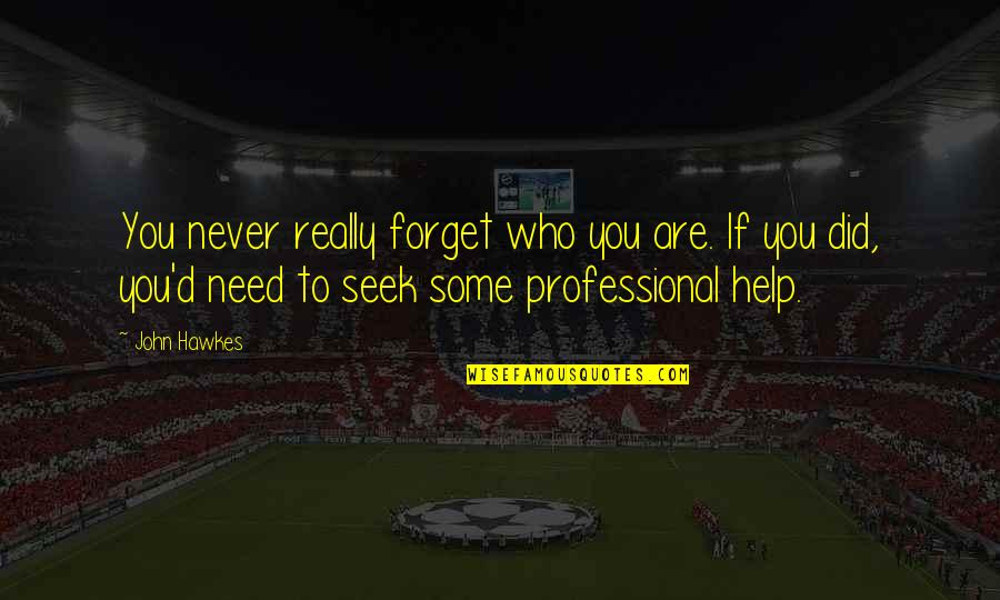 Never Forget You Quotes By John Hawkes: You never really forget who you are. If