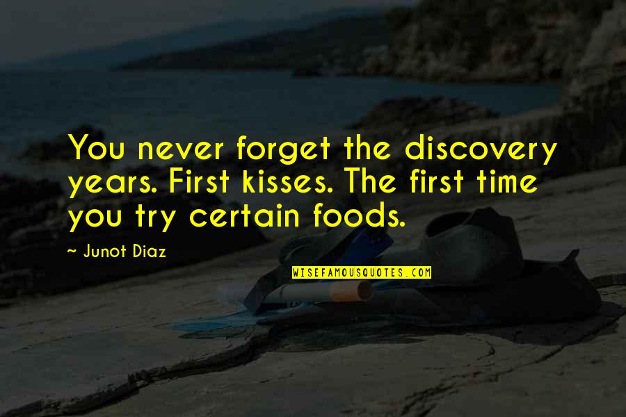 Never Forget You Quotes By Junot Diaz: You never forget the discovery years. First kisses.