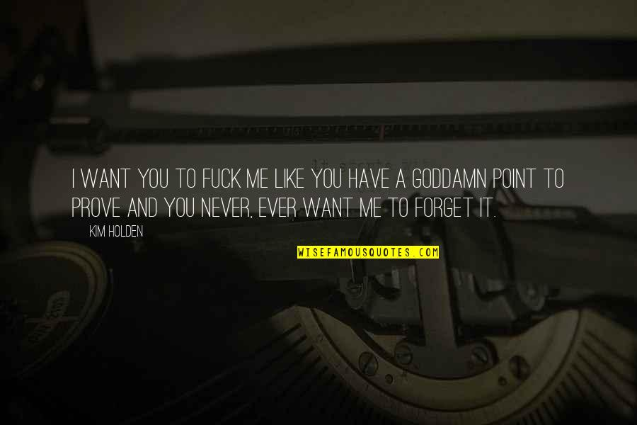 Never Forget You Quotes By Kim Holden: I want you to fuck me like you