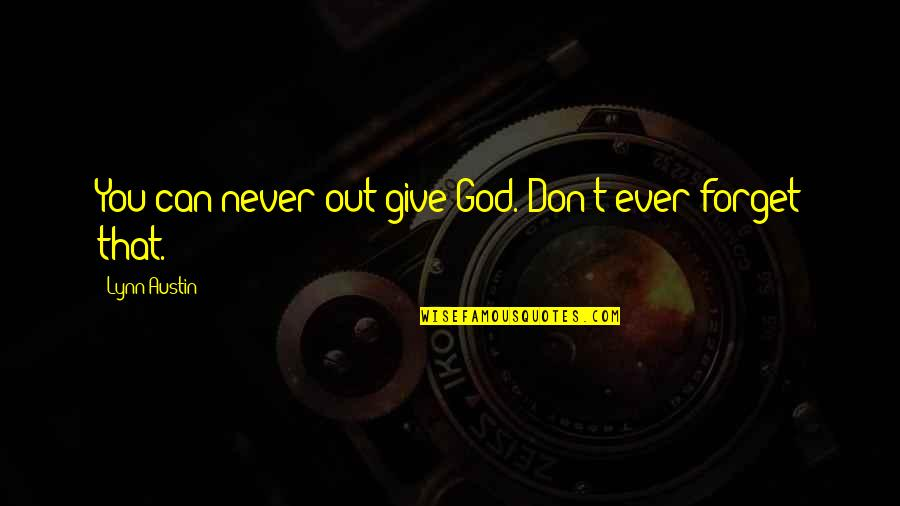 Never Forget You Quotes By Lynn Austin: You can never out-give God. Don't ever forget