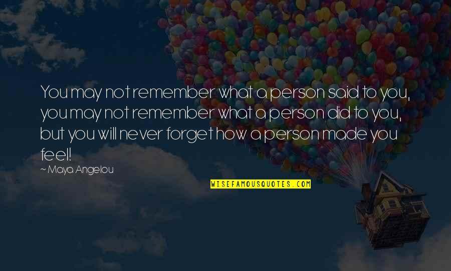 Never Forget You Quotes By Maya Angelou: You may not remember what a person said