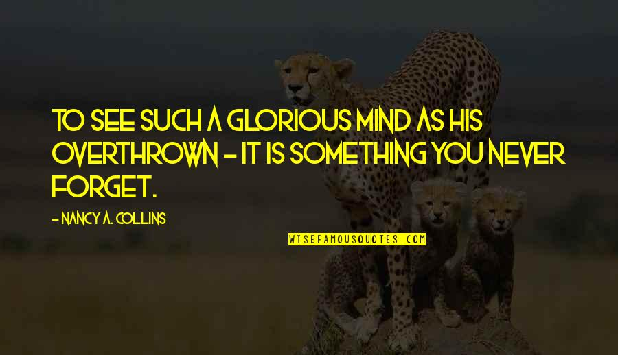 Never Forget You Quotes By Nancy A. Collins: To see such a glorious mind as his