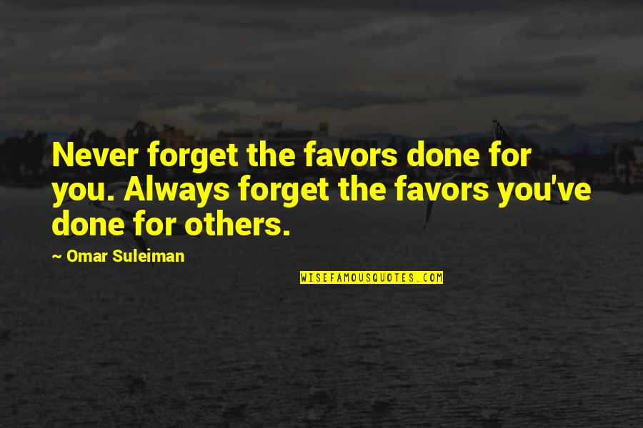 Never Forget You Quotes By Omar Suleiman: Never forget the favors done for you. Always