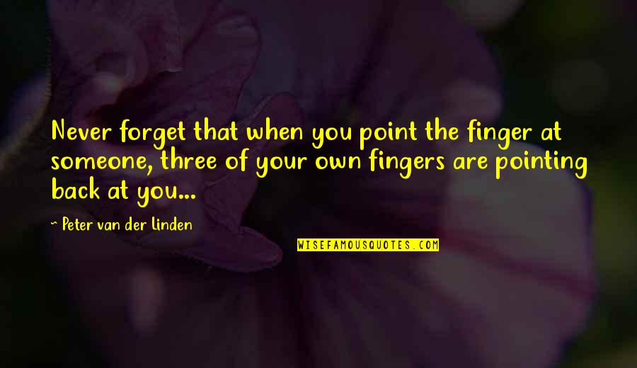 Never Forget You Quotes By Peter Van Der Linden: Never forget that when you point the finger