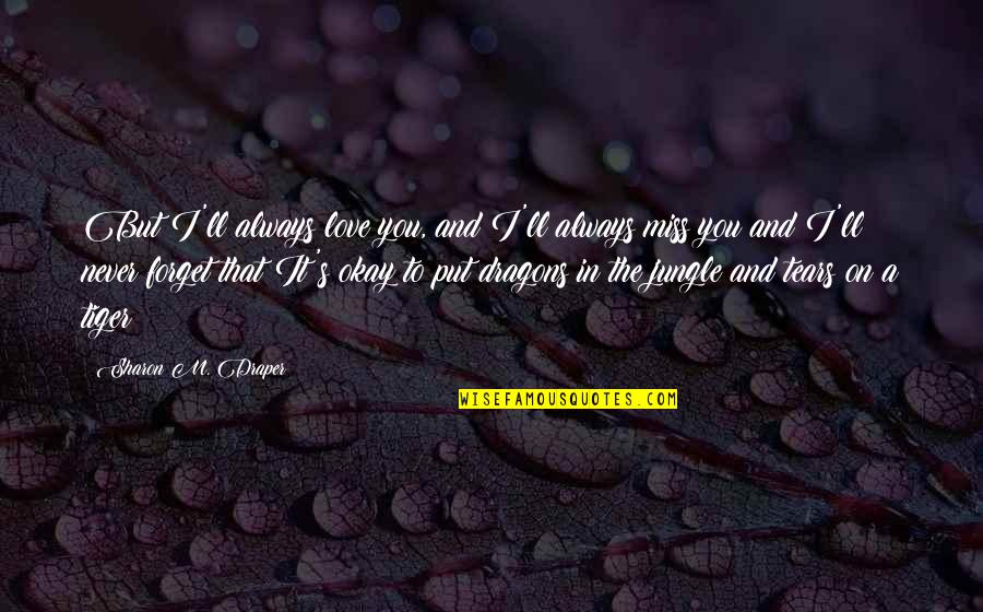 Never Forget You Quotes By Sharon M. Draper: But I'll always love you, and I'll always