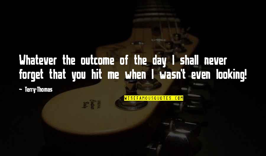Never Forget You Quotes By Terry-Thomas: Whatever the outcome of the day I shall