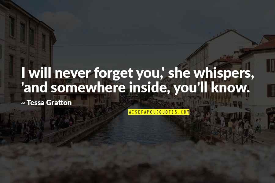 Never Forget You Quotes By Tessa Gratton: I will never forget you,' she whispers, 'and