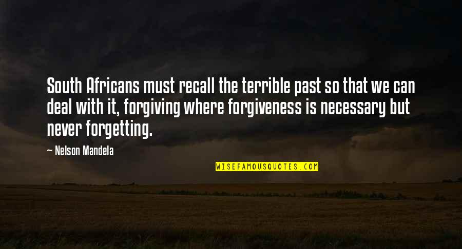Never Forgetting And Forgiving Quotes By Nelson Mandela: South Africans must recall the terrible past so