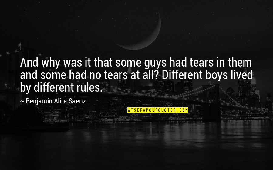 Never Forgetting Who Was There For You Quotes By Benjamin Alire Saenz: And why was it that some guys had