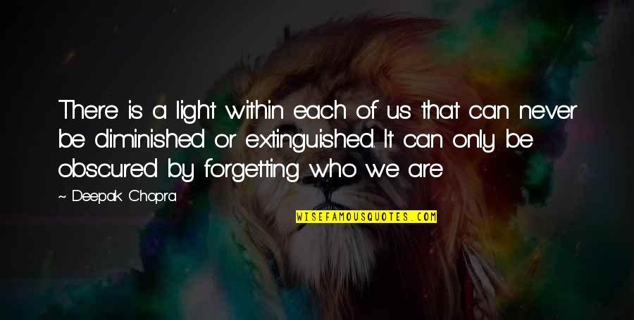 Never Forgetting Who Was There For You Quotes By Deepak Chopra: There is a light within each of us