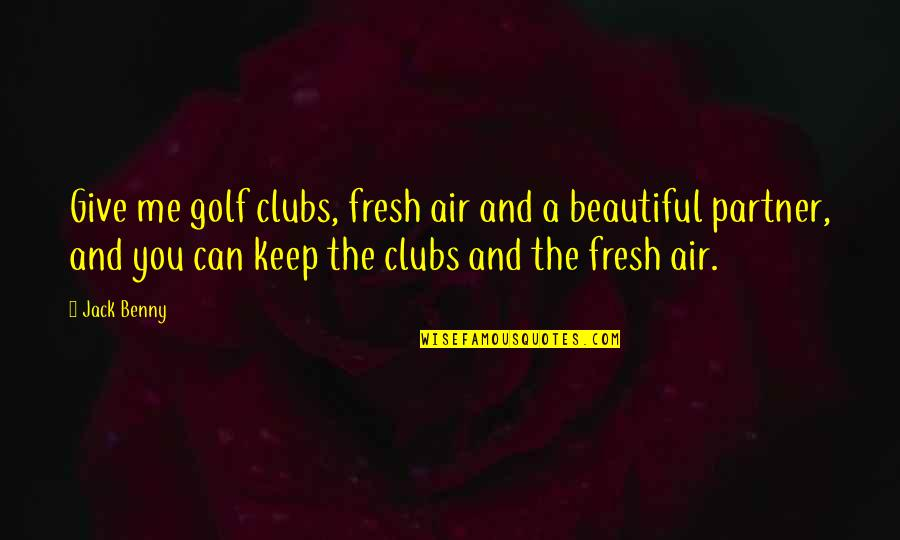 Never Forgetting Who Was There For You Quotes By Jack Benny: Give me golf clubs, fresh air and a