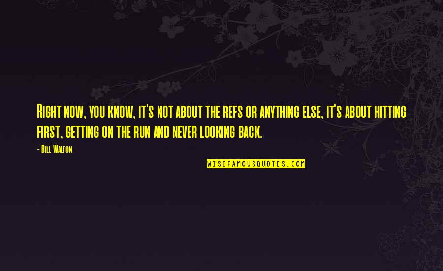 Never Getting It Right Quotes By Bill Walton: Right now, you know, it's not about the