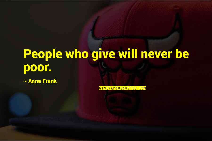 Never Give Quotes By Anne Frank: People who give will never be poor.