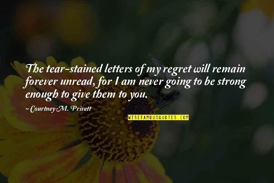 Never Give Quotes By Courtney M. Privett: The tear-stained letters of my regret will remain