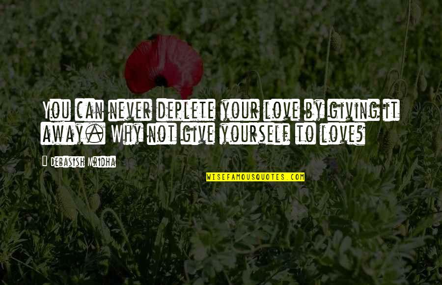 Never Give Quotes By Debasish Mridha: You can never deplete your love by giving