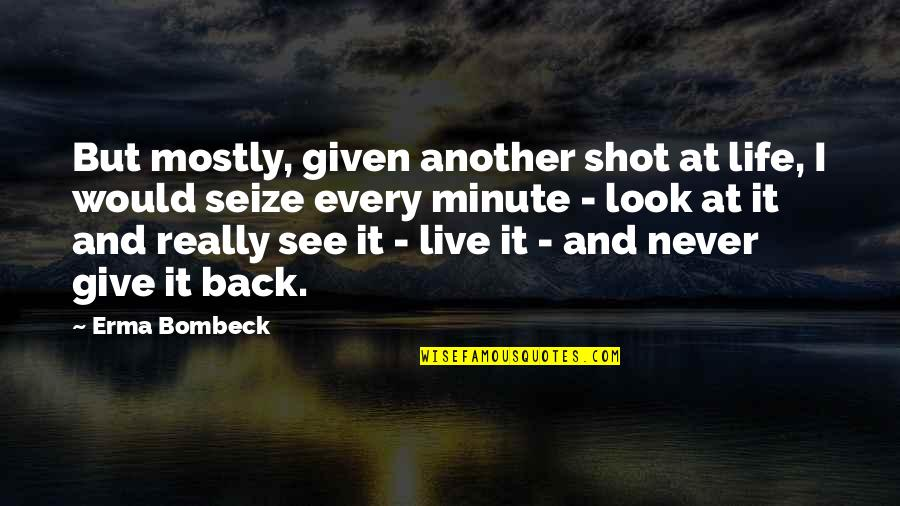 Never Give Quotes By Erma Bombeck: But mostly, given another shot at life, I