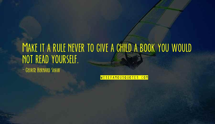 Never Give Quotes By George Bernard Shaw: Make it a rule never to give a