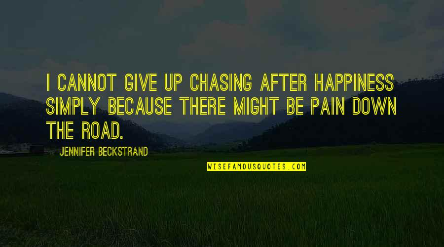 Never Give Quotes By Jennifer Beckstrand: I cannot give up chasing after happiness simply