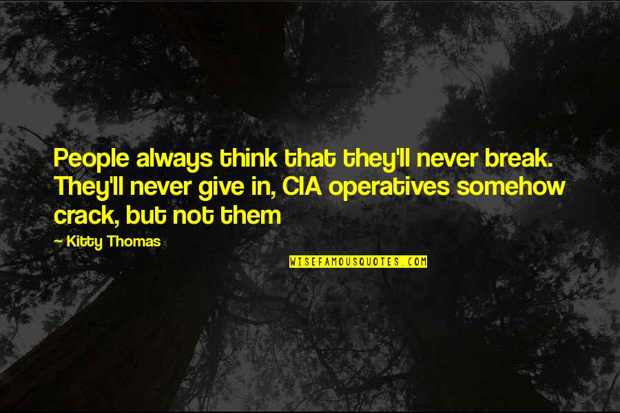 Never Give Quotes By Kitty Thomas: People always think that they'll never break. They'll
