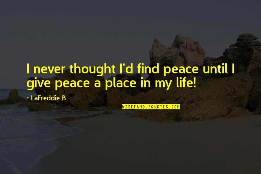Never Give Quotes By LaFreddie B: I never thought I'd find peace until I