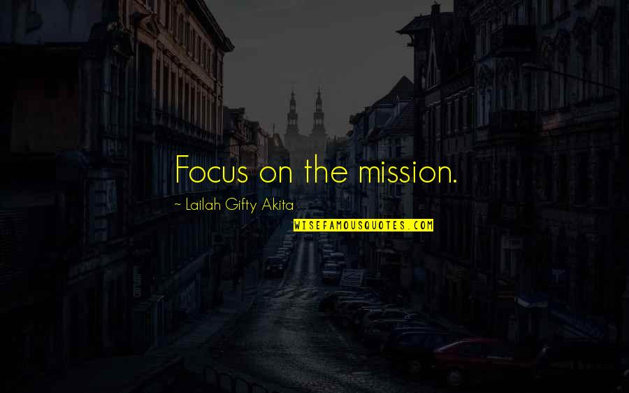 Never Give Quotes By Lailah Gifty Akita: Focus on the mission.