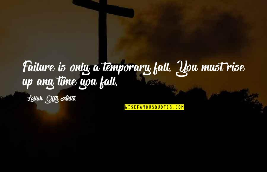 Never Give Quotes By Lailah Gifty Akita: Failure is only a temporary fall. You must