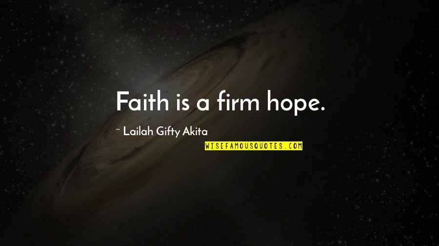 Never Give Quotes By Lailah Gifty Akita: Faith is a firm hope.