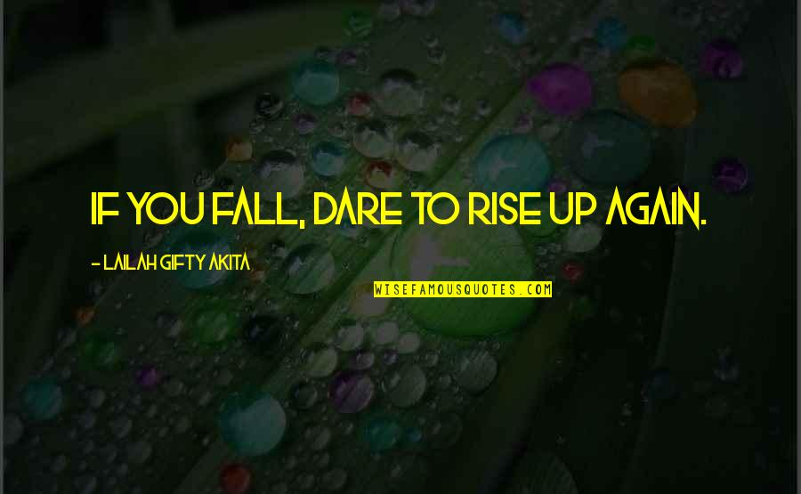 Never Give Quotes By Lailah Gifty Akita: If you fall, dare to rise up again.