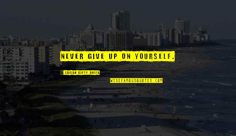 Never Give Quotes By Lailah Gifty Akita: Never give up on yourself.