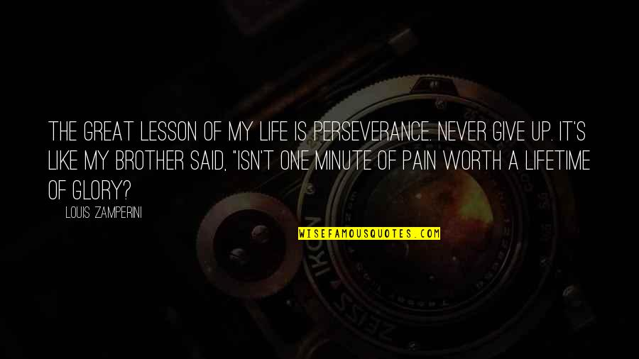 Never Give Quotes By Louis Zamperini: The great lesson of my life is perseverance.